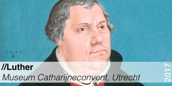 Tentoonstelling - Museum Catharijneconvent - Luther