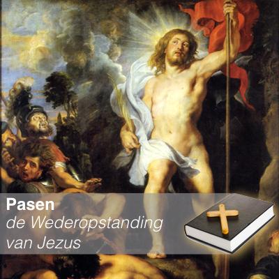 Pasen - de Wederopstanding van Jezus